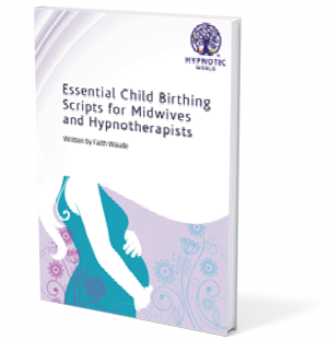 Essential Child Birthing Scripts for Midwives and Hypnotherapists